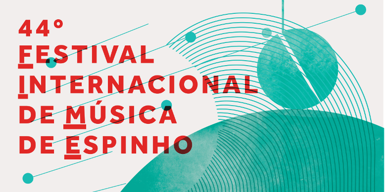 44º Edição do Festival Internacional de Música de Espinho arranca este mês