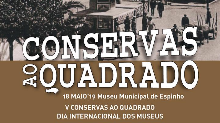 5ª edição – Conservas ao Quadrado – Dia Internacional dos Museus